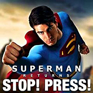 Superman Returns: Stop! Press!