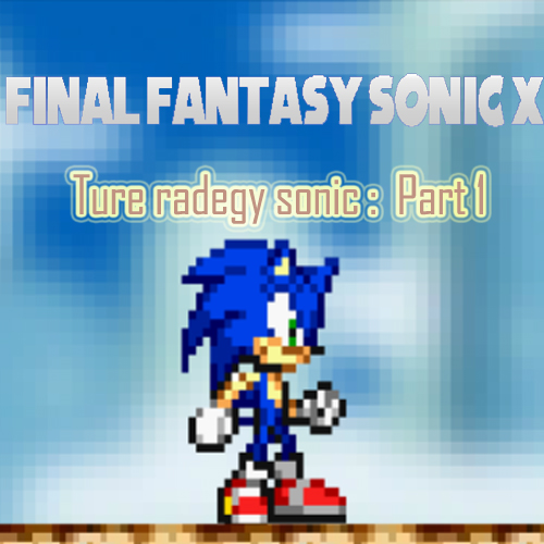 Final Fantasy Sonic X: Ture Tragedy Sonic Part 1