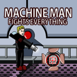 Machine Man Fights Everything